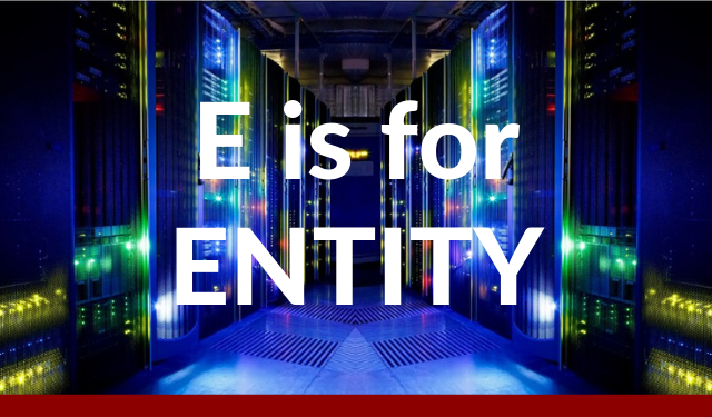 E is for Entity