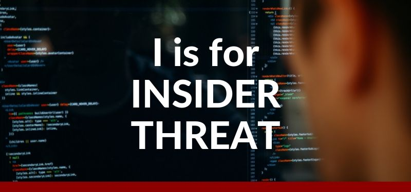 I is for Insider Threat