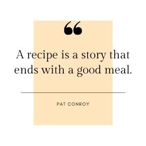 A recipe is a story that ends with a good meal