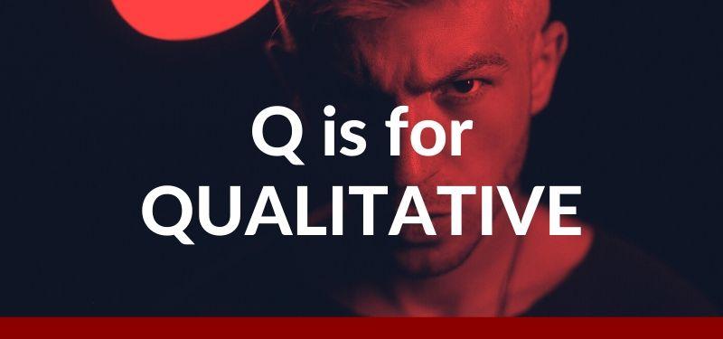 Q is for Qualitative