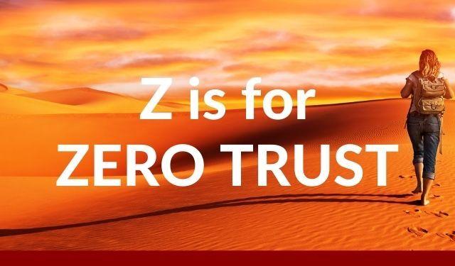 ABCs of UEBA: Z is for Zero Trust